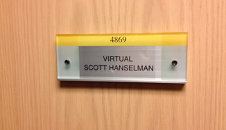 The name badge on my door in Redmond, Washington says &quot;Virtual Scott Hanselman&quot; because I&#39;m not there!