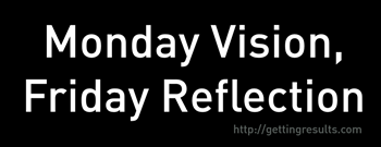 Monday Vision, Friday Reflection