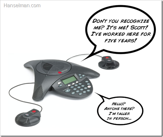 My voice coming out of a Polycom phone. Is anyone there? It's me, Scott!