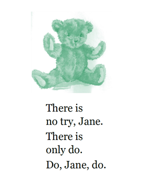 There is no try, Jane. There is only do. Do, Jane, Do.